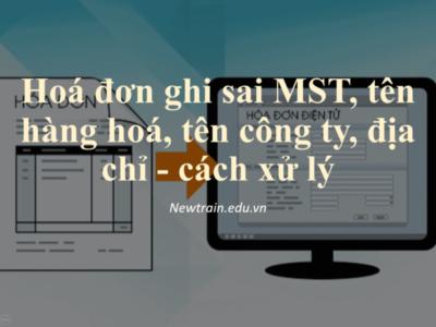 Hoá đơn ghi sai MST, tên hàng hoá, tên công ty, địa chỉ - cách xử lý